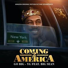 """YG & Big Sean Connect On """"Go Big"""" From """"Coming 2 America"""" Soundtrack"""