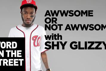 Word On The Street: Awwsome Vs Not Awesome With Shy Glizzy
